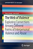 The Web of Violence : Exploring Connections among Different Forms of Interpersonal Violence and Abuse, Hamby, Sherry and Grych, John H., 9400755953