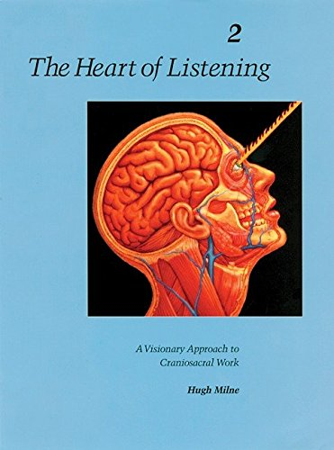 - The Heart of Listening: A Visionary Approach to Craniosacral Work: Anatomy, Technique, Transcendence, Volume 2 (Heart of Listening Vol. 2)
