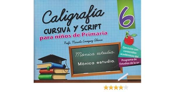 Caligrafia cursiva y script 6 para ninos de primaria (Spanish Edition): Marcela Profa. Enriquez Abarca: 9786071408280: Amazon.com: Books