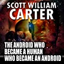 The Android Who Became a Human Who Became an Android Audiobook by Scott William Carter Narrated by  fmbaum