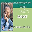 Spiritual Reality and Modern Man: What Is 'Real'? Speech by David R. Hawkins Narrated by David R. Hawkins