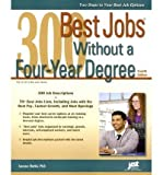 300 Best Jobs Without a Four-Year Degree, 4th Ed by Laurence Shatkin, Ph.D. (2013) Paperback