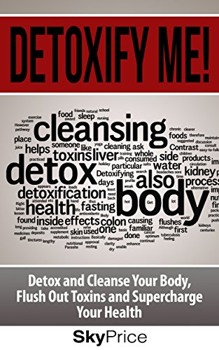 Detox: Detoxify Me! Detox and Cleanse Your Body, Flush Out Toxins and  Supercharge Your Health (anti inflammatory diet, detox, Nutrition, Weight  loss)