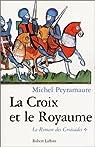 Le roman des croisades, tome 1 : La croix et le royaume par Peyramaure