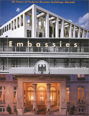 Embassies: 50 Years Of Foreign Buildings By The Federal Republic Of Germany pdf