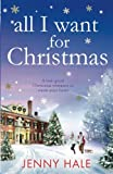 All I Want For Christmas: A feel good Christmas romance to warm your heart by  Jenny Hale in stock, buy online here