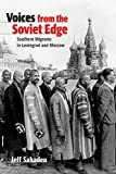 "Jeff Sahadeo, ""Voices from the Soviet Edge: Southern Migrants in Leningrad and Moscow"" (Cornell UP, 2019)"