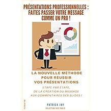 Présentations professionnelles: faites passer votre message comme un pro ! (French Edition)