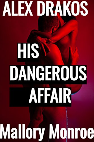 Alex Drakos: His Dangerous Affair (The Alex Drakos Romantic Suspense Series Book 4)