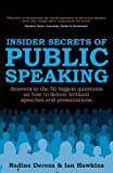 Insider Secrets of Public Speaking: answers to the 50 biggest questions on how to deliver brilliant speeches and presentations