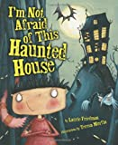 I'm Not Afraid of This Haunted House, Laurie Friedman, 1575057514