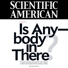 Scientific American: Is Anybody in There? Périodique Auteur(s) : Adrian M. Owen Narrateur(s) : Mark Moran