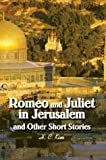 Romeo and Juliet in Jerusalem and Other Short Stories, H. Kim, 0595658652