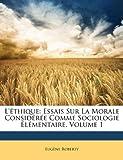 l ?thique essais sur la morale consid?r?e comme sociologie ?l?mentaire volume 1 french edition