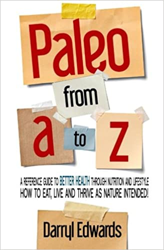 Paleo from A to Z: A reference guide to better health through nutrition and lifestyle.