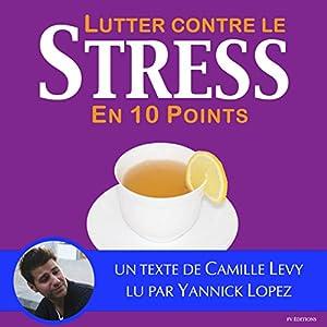 Lutter contre le stress en dix points   Livre audio