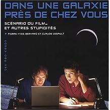Dans une galaxie près de chez vous: Scénario du film... et autres stupidités