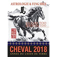 Cheval 2018: Astrologie & Feng Shui (French Edition)