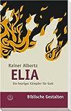 Elia : Ein feuriger Kämpfer für Gott, Albertz, Rainer, 3374023517