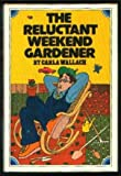 The Reluctant Weekend Gardener, Carla Wallach, 0026231506