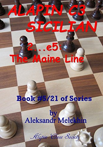Alapin C3 Sicilian - 2…e5: The Maine Line: Book #5/21 Of Series (alapin's Manual Of Chess Learning) - Aleksandr Melekhin