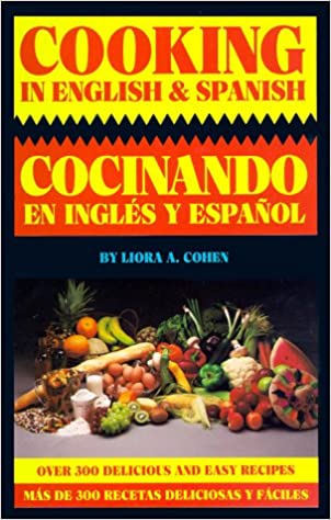 Cooking in english spanish english and spanish edition liora a cooking in english spanish english and spanish edition liora a cohen 9780962355912 amazon books forumfinder Choice Image