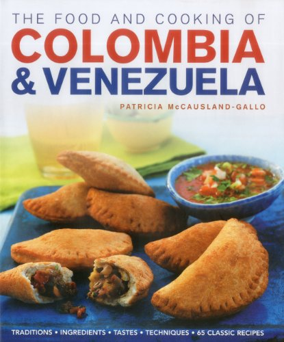 The Food and Cooking of Colombia & Venezuela: Traditions, ingredients, tastes, techniques, 65 classic recipes (Traditions In Venezuela)