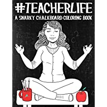 Teacher Life: A Snarky Chalkboard Coloring Book