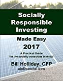 Socially Responsible Investing Made Easy 2017: A Practical Guide for the socially conscious investor