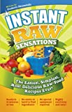 Instant Raw Sensations: The Easiest, Simplest, Most Delicious Raw-Food Recipes Ever!