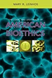 The Logic and Legitimacy of American Bioethics, Mary R. Leinhos, 1604975075