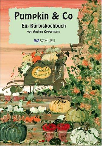 Pumpkin & Co: Ein Kürbiskochbuch