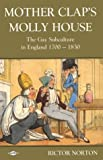 Mother Clap's Molly House : Gay Subculture in England, 1700-1820, Norton, Rictor, 0854491880