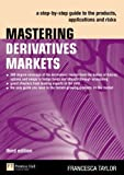 img - for Mastering Derivatives Markets 3e: A step-by-step guide to the products, applications and risks (3rd Edition) by Francesca Taylor (2007-06-06) book / textbook / text book
