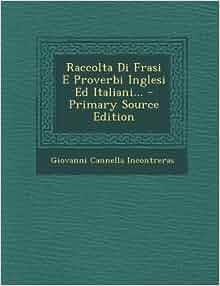 Raccolta Di Frasi E Proverbi Inglesi Ed Italiani - Primary Source
