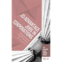 JD Advantage Jobs in Corporations:  Expanding the Legal Function (21st Century Legal Career Series  Book 12)