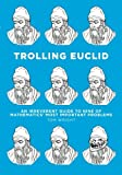 Trolling Euclid: An Irreverent Guide to Nine of Mathematics' Most Important Problems