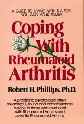 Coping With Rheumatoid Arthritis Coping With Chronic Conditions Guides To Living With Chronic Illnesses For You Your Family Phillips Robert H 9780895293718 Amazon Com Books