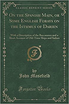 Book On the Spanish Main, or Some English Forays on the Isthmus of Darien: With a Description of the Buccaneers and a Short Account of Old-Time Ships and Sailors (Classic Reprint)