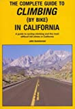 img - for THE COMPLETE GUIDE TO CLIMBING (BY BIKE) IN CALIFORNIA: A GUIDE TO CYCLING CLIMBING AND THE MOST DIFFICULT HILL CLIMBS IN CALIFORNIA by Summerson, John ( Author ) on Jan-27-2010[ Paperback ] book / textbook / text book