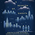A Reunion of Ghosts: A Novel | Judith Claire Mitchell