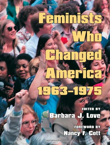 Feminists Who Changed America, 1963-1975 by University of Illinois Press