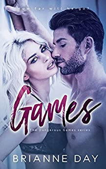 Games (The Dangerous Games series Book 1) by [Day, Brianne]