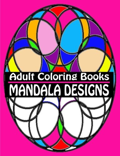 Adult Coloring Books Mandala Designs: Over 40 Detailed Stress Busting Patterns For Grown Ups (Coloring Books For Adults)