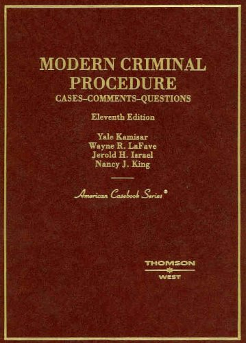 Modern Criminal Procedure: Cases, Comments, and Questions (American Casebook)