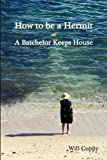 How to Be a Hermit, or a Batchelor Keeps House, Will Cuppy, 1781391475