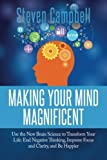 Making Your Mind Magnificent: Use the New Brain Science to Transform Your Life: End Negative...