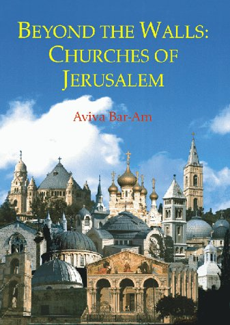 Beyond the Walls: Churches of Jerusalem