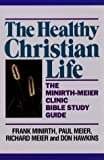 img - for The Healthy Christian Life (Minirth-Meier Clinic Bible Study Ser) book / textbook / text book