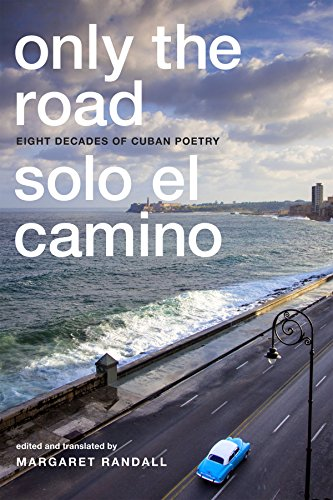 Only the Road / Solo el Camino: Eight Decades of Cuban Poetry (Best Selling Authors Of The Decade)